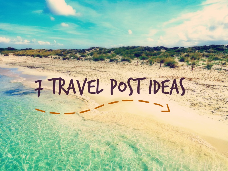 7 Travel Post Ideas